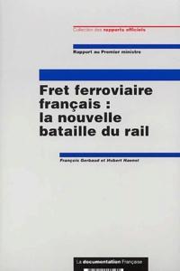 François Gerbaud et Hubert Haenel - Fret ferroviaire français : la nouvelle bataille du rail.