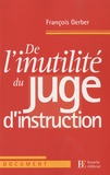 François Gerber - De l'inutilité du juge d'instruction.