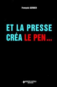 François Gerber - Et la presse créa Le Pen.