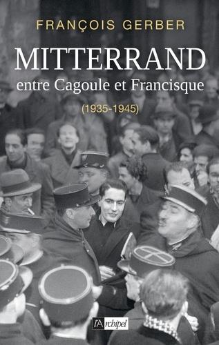 François Mitterrand entre Cagoule et Francisque. 1935-1945