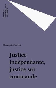 François Gerber - Justice indépendante, justice sur commande.