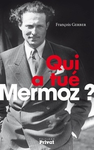 Qui a tué Mermoz ? - François Gerber |