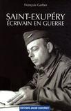 François Gerber - Saint-Exupéry écrivain en guerre.