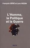 François Géré et Lars Wedin - L'homme, la politique et la guerre.
