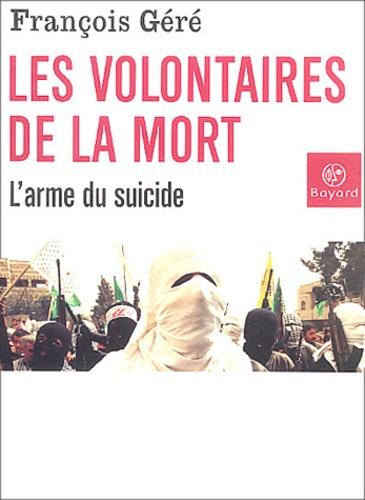 François Géré - Les volontaires de la mort - L'arme du suicide.