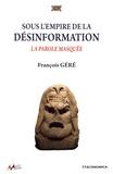 François Géré - Sous l'empire de la désinformation - La parole masquée.