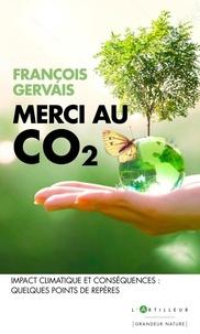 François Gervais - Merci au CO2 - Impact climatique et conséquences : quelques points de repères.