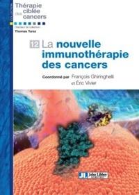 François Ghiringhelli et Eric Vivier - La nouvelle immunothérapie des cancers.