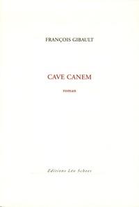 François Gibault - Cave canem.
