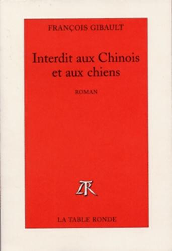 François Gibault - Interdit aux Chinois et aux chiens.