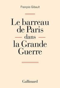 François Gibault - Le barreau de Paris dans la Grande Guerre.