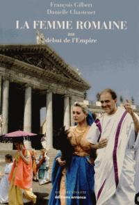 François Gilbert et Danielle Chastenet - La femme romaine au début de l'Empire.