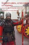 François Gilbert et Alain Alexandra - Légionnaires, auxiliaires et fédérés sous le Bas-Empire romain.