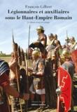 François Gilbert - Légionnaires et auxiliaires du Haut-Empire romain.