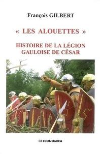 """François Gilbert - """"Les alouettes"""" - Histoire de la légion gauloise de César."""