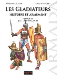 François Gilbert et Florent Vincent - Les gladiateurs : histoire et armement.