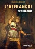 François Gilbert - Sparteolus Tome 1 : L'affranchi.