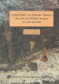 """François Giligny - Un site néolithique moyen en zone humide : Louviers """"La Villette"""" (Eure)."""