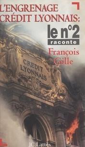 François Gille - L'engrenage Crédit Lyonnais.