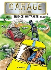 François Gilson et  Olis - Garage Isidore Tome 3 : Silence on tracte.