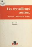François Girard-Buttoz - Les travailleurs sociaux : qui sont-ils ? que font-ils ?.
