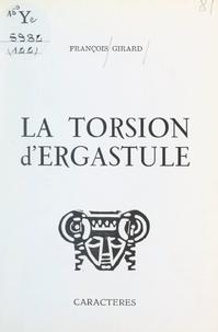 François Girard et Bruno Durocher - La torsion d'ergastule.