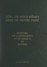 François Girona et Jean Dauzats - Histoire de la Résistance et du maquis en Sidobre - Sûrs de nous-mêmes, fiers de notre passé.