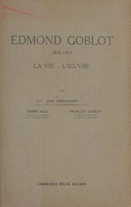 François Goblot et Jean Kergomard - Edmond Goblot - 1858-1935, la vie, l'œuvre.