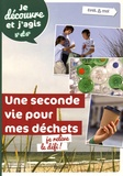 François Gochel et Delphine Hanus - Une seconde vie pour mes déchets : je relève le défi ! - Je découvre et j'agis 5e et 6e.
