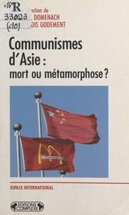 François Godement et Jean-Luc Domenach - Communismes d'Asie - Mort ou métamorphose ?.