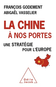 François Godement et Abigaël Vasselier - La Chine à nos portes - Une stratégie pour l'Europe.