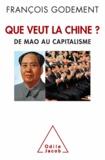 François Godement - Que veut la Chine ? - De Mao au capitalisme.