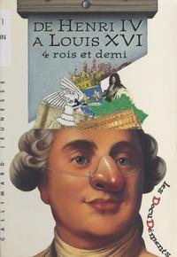 François Godicheau et Serge Pinchon - De Henri IV à Louis XVI - 4 rois et demi.
