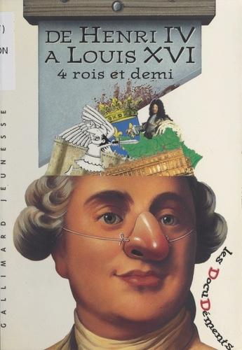 De Henri IV à Louis XVI. 4 rois et demi