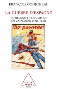 François Godicheau - Guerre d'Espagne (La) - République et révolution en Catalogne (1936-1939).