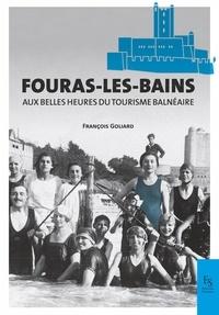 François Goliard - Fouras-les-Bains aux plus belles heures du tourisme balnéaire.