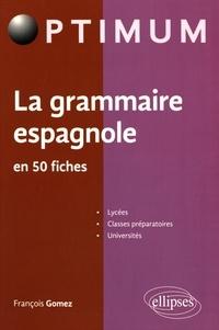François Gomez - La grammaire espagnole en 50 fiches.