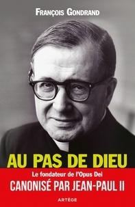 François Gondrand - Au pas de Dieu - Saint Josémaria Escriva fondateur de l'Opus Dei.