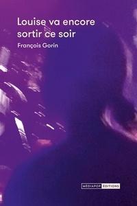 François Gorin - Louise va encore sortir ce soir.