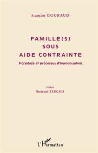 François Gouraud - Famille(s) sous aide contrainte - Paradoxe et processus d'humanisation.