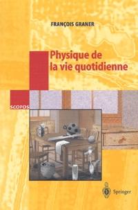 François Graner - Physique de la vie quotidienne - Avec 103 figures.