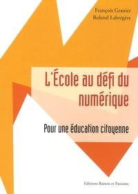 François Granier et Roland Labrégère - L'Ecole au défi du numérique - Pour une éducation citoyenne.