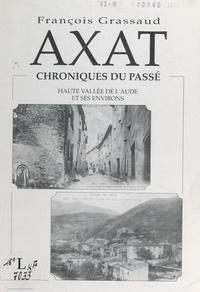François Grassaud et Marius Simont - Axat, chroniques du passé - Haute vallée de l'Aude et ses environs.