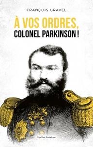 François Gravel - À vos ordres, colonel Parkinson!.