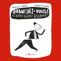 François Gravel et Laurent Pinabel - Branchez-vous! Et autres poèmes biscornus.
