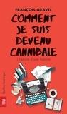 François Gravel - Comment je suis devenu cannibale.