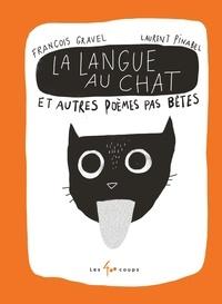 François Gravel et Laurent Pinabel - Langue au chat et autres poèmes pas bêtes  (La).
