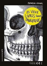 François Gravel - Les vieux livres sont dangereux.