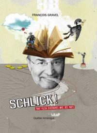 François Gravel - Schlick ! - Tout plein d'histoires avec des mots.