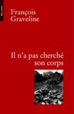 François Graveline - Il n'a pas cherché son corps.